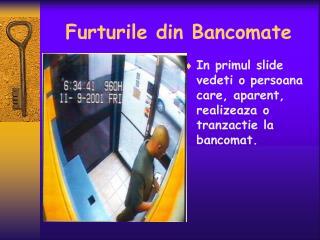 Furturile din Bancomate