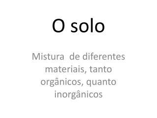 O solo