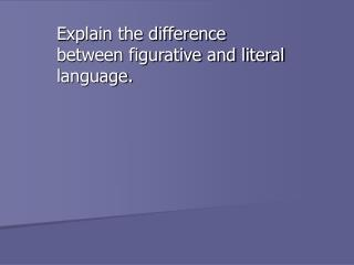 Explain the difference between figurative and literal language.