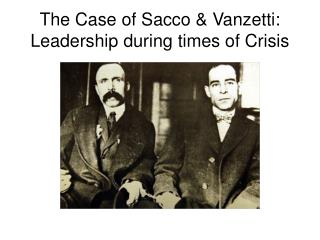The Case of Sacco  Vanzetti:  Leadership during times of Crisis