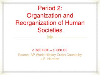 Period 2:  Organization and Reorganization of Human Societies