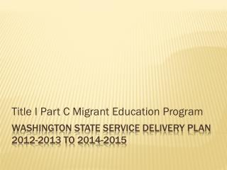 Washington State Service Delivery  Plan 2012-2013 TO 2014-2015