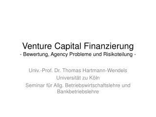 Venture Capital Finanzierung - Bewertung, Agency Probleme und Risikoteilung -