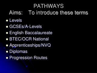 PATHWAYS  Aims:	To introduce these terms
