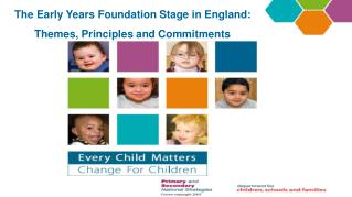 The Early Years Foundation Stage in England:  Themes, Principles and Commitments