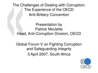 Global Forum V on Fighting Corruption and Safeguarding Integrity 3 April 2007, South Africa