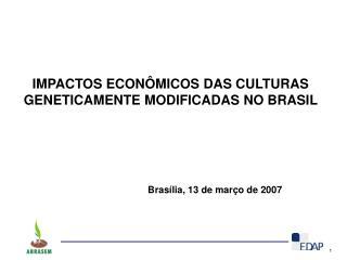 IMPACTOS ECON�MICOS DAS CULTURAS GENETICAMENTE MODIFICADAS NO BRASIL