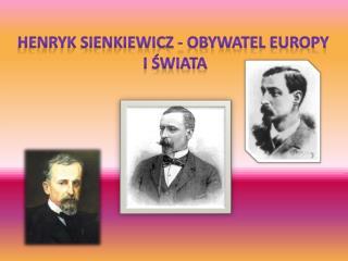 Henryk Sienkiewicz - obywatel Europy  i Świata