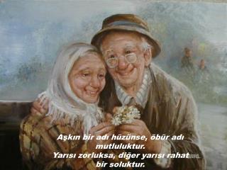 Aşkın bir adı hüzünse, öbür adı mutluluktur.  Yarısı zorluksa, diğer yarısı rahat bir soluktur.