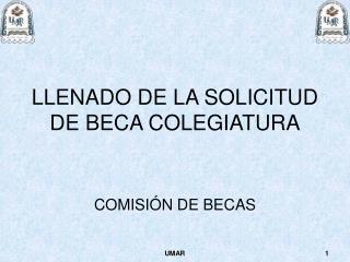LLENADO DE LA SOLICITUD DE BECA COLEGIATURA