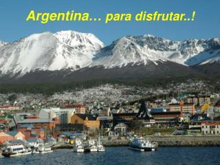 Argentina�  para disfrutar..!