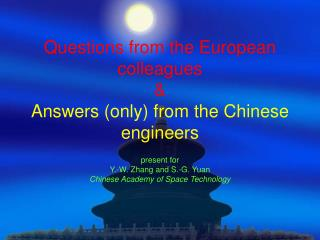 Questions from the European colleagues & Answers (only) from the Chinese engineers