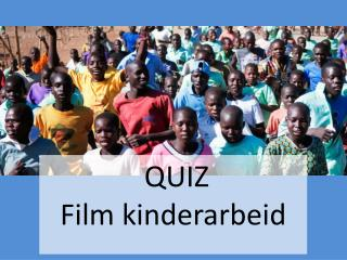 QUIZ     Film kinderarbeid