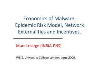 Economics of Malware:  Epidemic Risk Model, Network Externalities and Incentives.