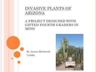 INVASIVE PLANTS OF ARIZONA  A PROJECT DESIGNED WITH GIFTED FOURTH GRADERS IN MIND