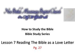 How to Study the Bible Bible Study Series Lesson 7 Reading The Bible as a Love Letter Pg. 27