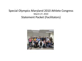 Special Olympics Maryland 2010 Athlete Congress  March 27, 2010 Statement Packet (Facilitators)