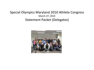 Special Olympics Maryland 2010 Athlete Congress  March 27, 2010 Statement Packet (Delegates)