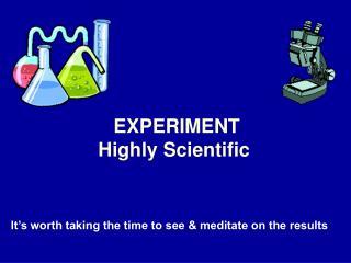 EXPERIMENT Highly Scientific