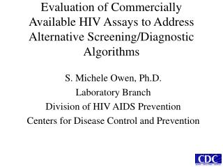 S. Michele Owen, Ph.D. Laboratory Branch Division of HIV AIDS Prevention