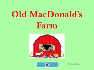 Ol d  MacDonald's Farm