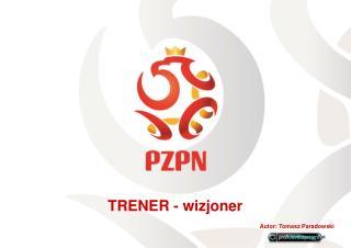 TRENER - wizjoner