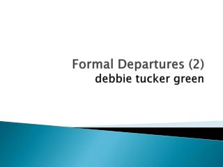 Formal Departures (2) debbie  tucker green