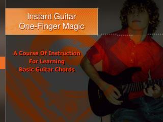 Instant Guitar  One-Finger Magic