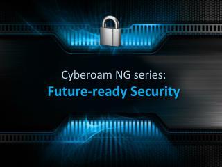 Cyberoam NG series:  Future-ready Security
