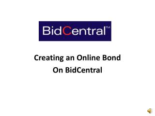 Creating an Online Bond  On BidCentral