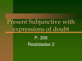 Present Subjunctive with  expressions of doubt