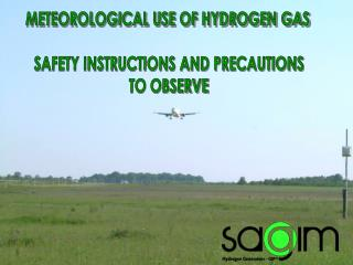 METEOROLOGICAL USE OF HYDROGEN GAS  SAFETY INSTRUCTIONS AND PRECAUTIONS TO OBSERVE