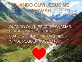 QUANDO OUVI JESUS ME CHAMAR