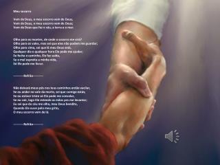 Meu socorro Vem de Deus, o meu socorro vem de Deus, Vem de Deus, o meu socorro vem de Deus;