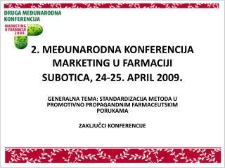 2. MEĐUNARODNA KONFERENCIJA MARKETING U FARMACIJI SUBOTICA, 24-25. APRIL 2009 .