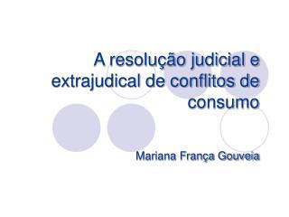 A resolu  o judicial e extrajudical de conflitos de consumo