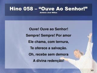 """Hino 058 – """"Ouve Ao Senhor!""""  Antônio José Millan"""