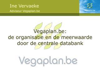 Vegaplan.be: de organisatie en de meerwaarde door de centrale databank