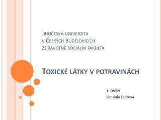 Jihočeská univerzita v Českých Budějovicích Zdravotně sociální fakulta Toxické látky v potravinách