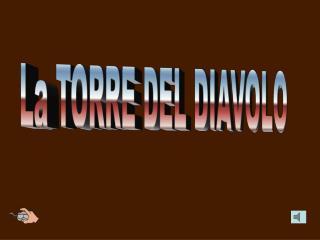 La TORRE DEL DIAVOLO
