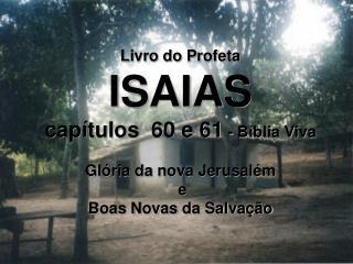 Livro do Profeta  ISAIAS capítulos  60 e 61  - Bíblia Viva Glória da nova Jerusalém  e