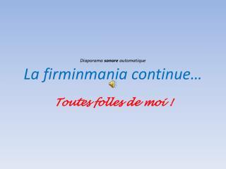 Diaporama  sonore  automatique La firminmania continue…