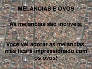 MELANCIAS E OVOS
