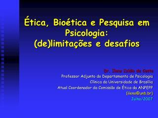 Ética, Bioética e Pesquisa em Psicologia:  (de)limitações e desafios