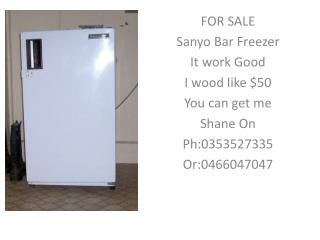 FOR SALE Sanyo Bar Freezer It work Good I wood like $50 You can get me Shane On Ph:0353527335