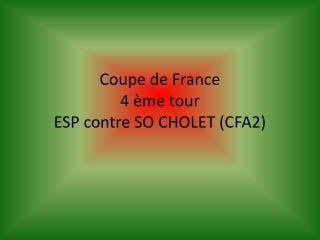 Coupe de France 4  ème  tour ESP contre SO CHOLET (CFA2)