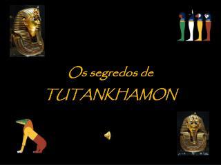 Os segredos de  TUTANKHAMON