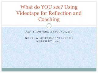 What do YOU see? Using Videotape for Reflection and Coaching