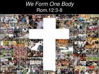 We Form One Body Rom.12:3-8