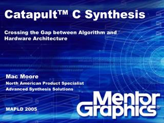 Catapult™ C Synthesis Crossing the Gap between Algorithm and         Hardware Architecture